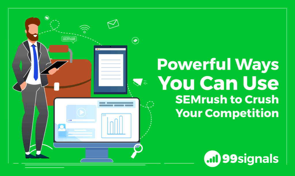 6 Powerful Ways You Can Use SEMrush to Crush Your Competition