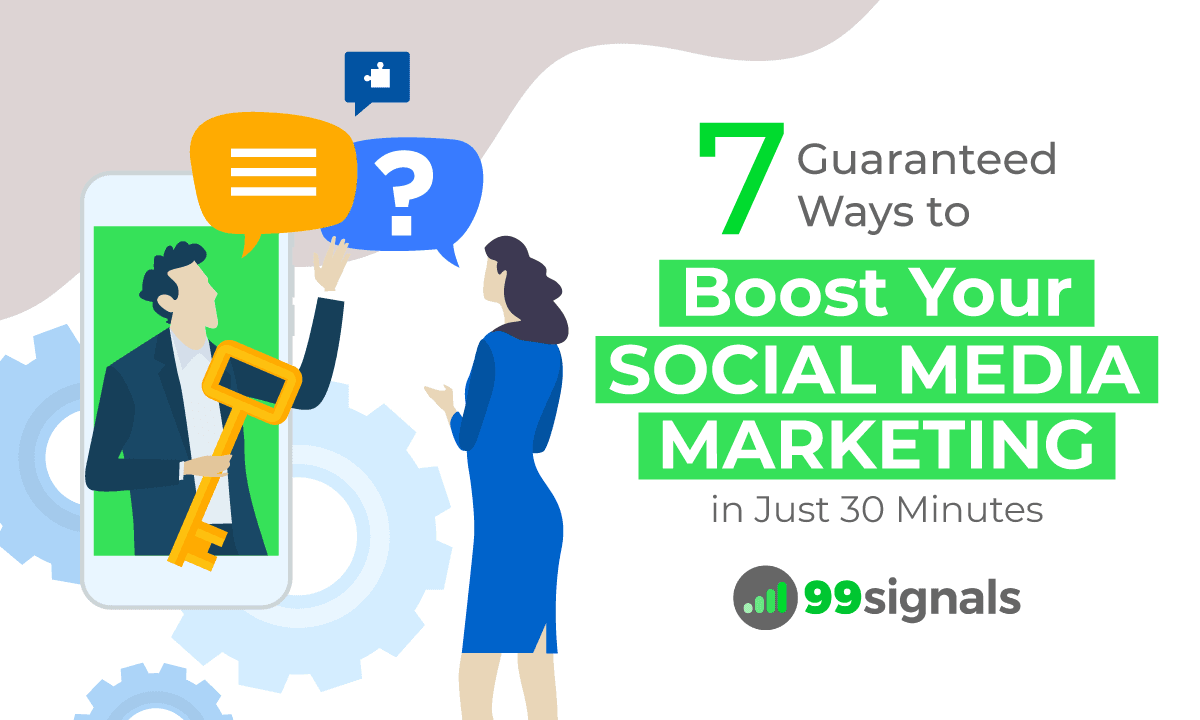 7 Guaranteed Ways to Boost Your Social Media Marketing in Just 30 Minutes