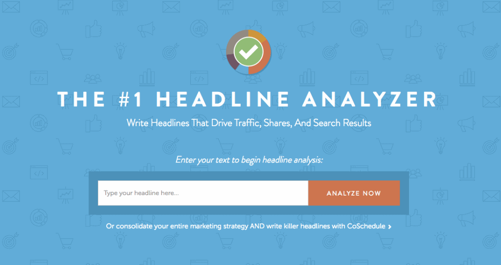 Shareable Content Tactic #5: Write Compelling Headlines - Use Headline Analyzer by CoSchedule