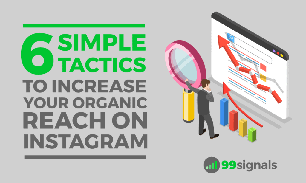 6 Simple Tactics to Increase Your Organic Reach on Instagram (Without Spending a Penny on Ads)