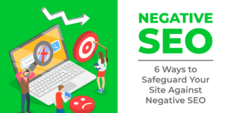 Negative SEO: 6 Ways to Safeguard Your Site Against Negative SEO