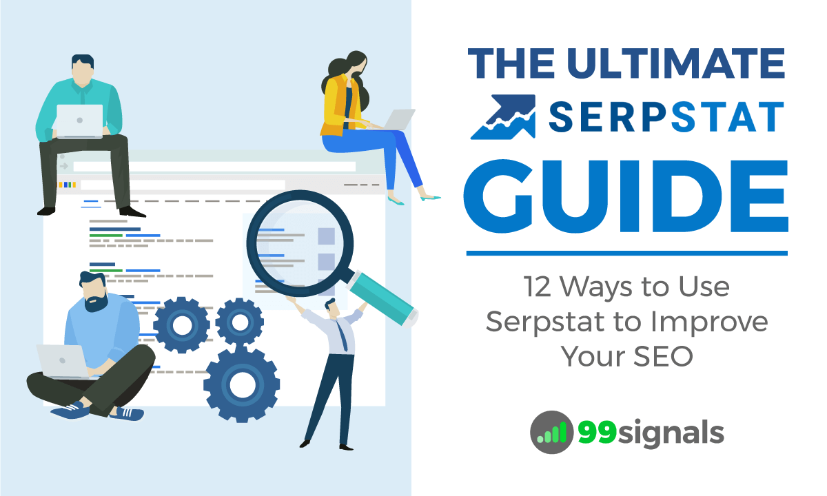 Serpstat Guide: 12 Ways to Use Serpstat to Improve Your SEO