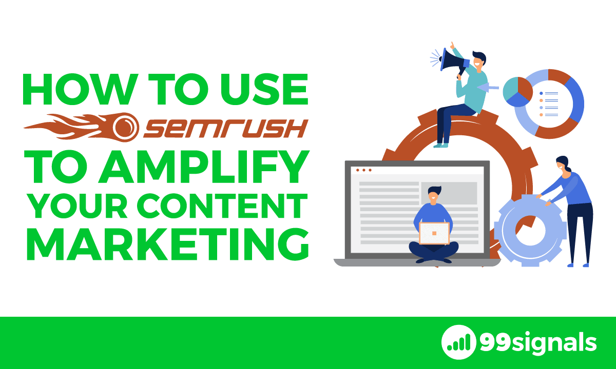 How to Use SEMrush to Amplify Your Content Marketing