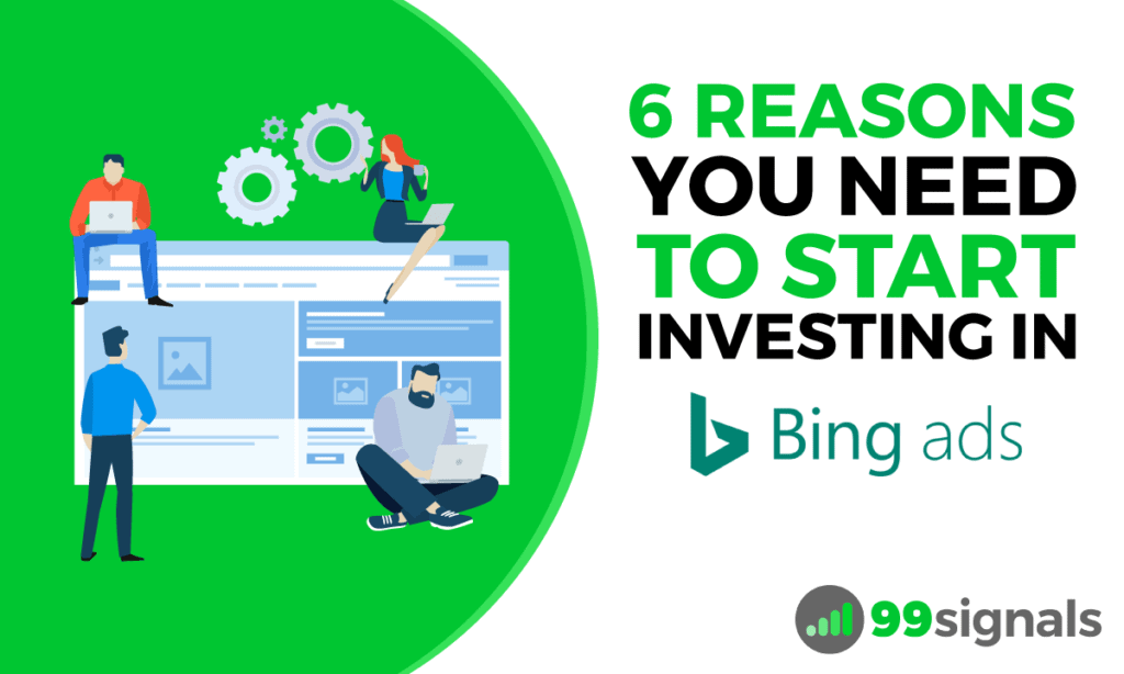 6 Reasons You Need to Start Investing in Bing Ads
