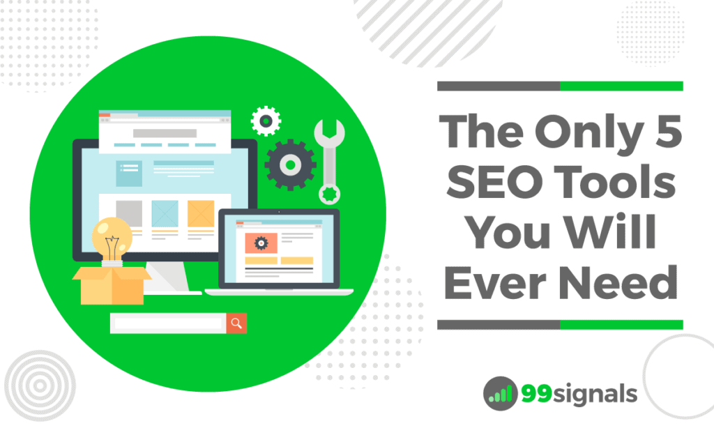 The Only 5 SEO Tools You Will Ever Need