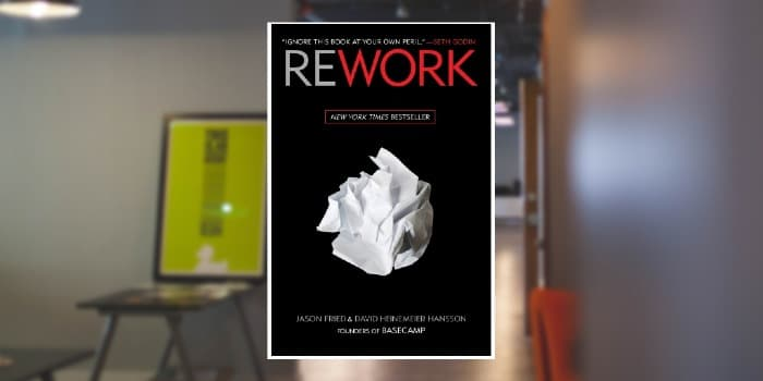 Rework: Change the Way You Work Forever by Jason Fried andDavid Heinemeier Hansson