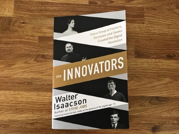 The Innovators: How a Group of Hackers, Geniuses and Geeks Created the Digital Revolution by Walter Isaacson