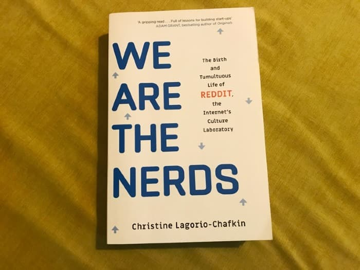 We Are the Nerds: The Birth and Tumultuous Life of Reddit, the Internet's Culture Laboratory by Christine Lagorio-Chafkin
