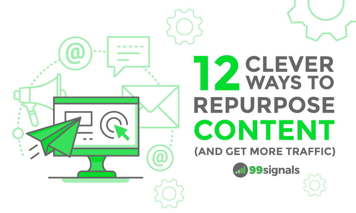 12 Ways to Repurpose Content and Get More Traffic