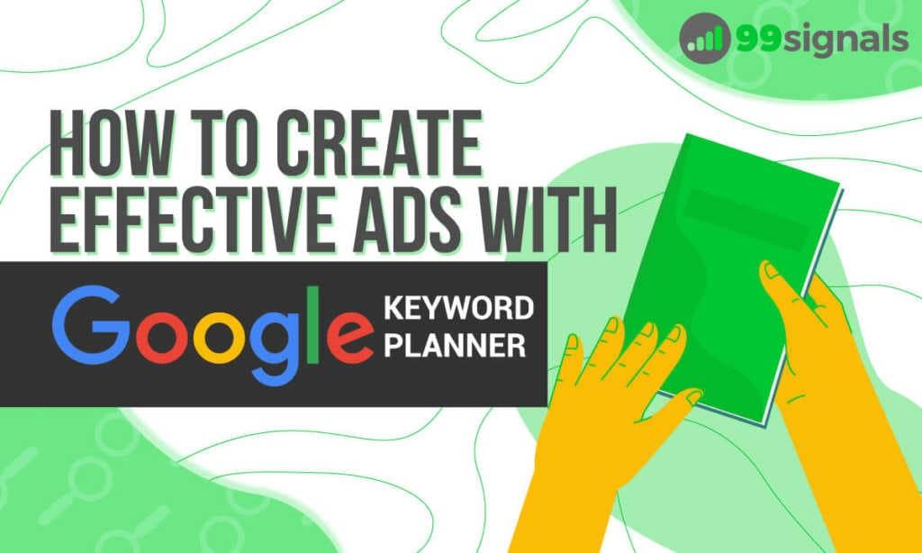 How to Create Effective Ads with Google's Keyword Planner