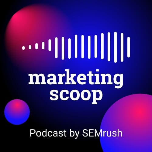 Marketing Scoop Podcast by SEMrush