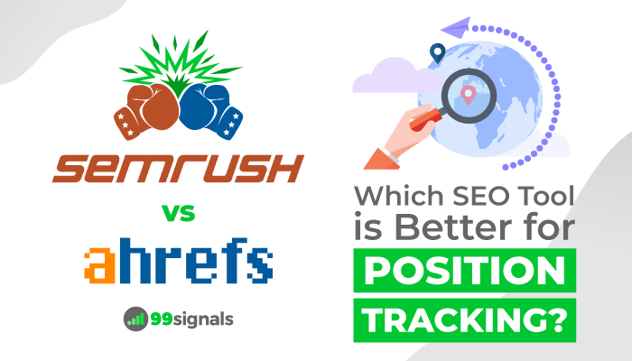 SEMrush vs Ahrefs - Position Tracking Features
