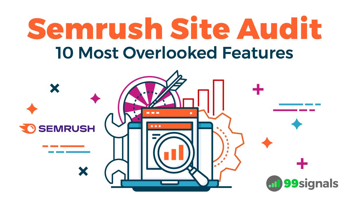 Semrush Site Audit: 10 Most Overlooked Features