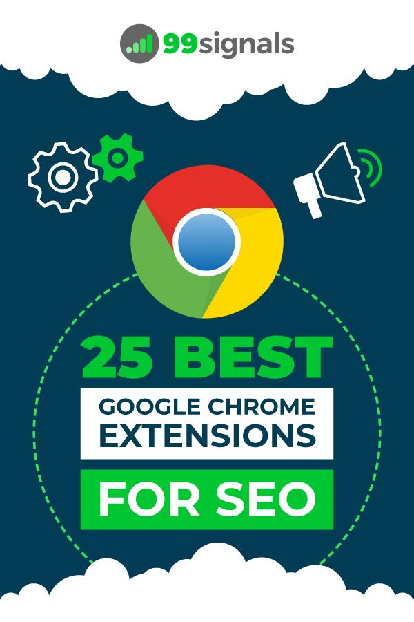 25 Best SEO Chrome Extensions by 99signals