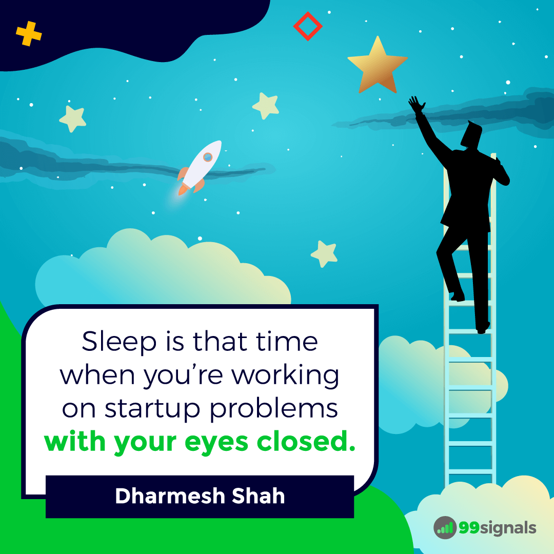 Dharmesh Shah Quote - 99signals