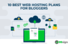 10 Best Web Hosting Plans for Bloggers (Tried and Tested)